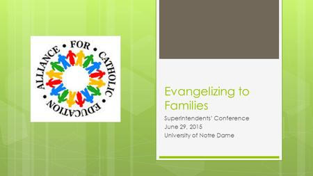 Evangelizing to Families Superintendents' Conference June 29, 2015 University of Notre Dame.