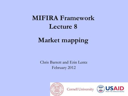 MIFIRA Framework Lecture 8 Market mapping Chris Barrett and Erin Lentz February 2012.