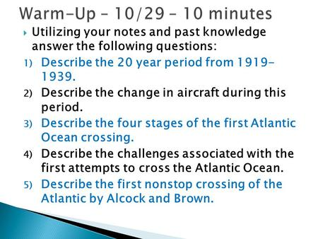  Utilizing your notes and past knowledge answer the following questions: 1) Describe the 20 year period from 1919- 1939. 2) Describe the change in aircraft.
