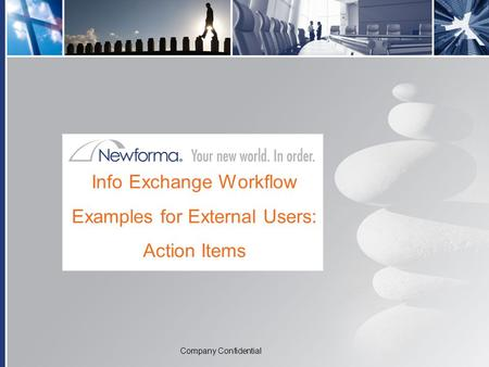 Company Confidential Info Exchange Workflow Examples for External Users: Action Items Company Confidential.