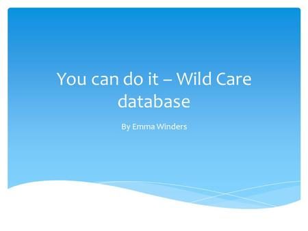 You can do it – Wild Care database By Emma Winders.