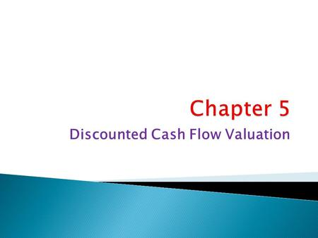 Discounted Cash Flow Valuation.  Be able to compute the future value of multiple cash flows  Be able to compute the present value of multiple cash flows.