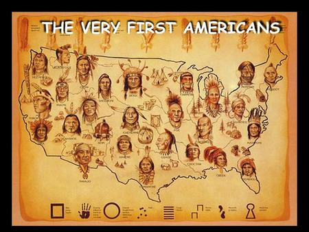 THE VERY FIRST AMERICANS THE VERY FIRST AMERICANS.