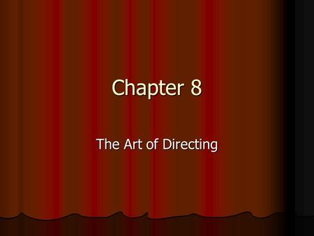 Chapter 8 The Art of Directing. Directors Turn the script into a production Coordinate the efforts of a team of collaborators Represent the intentions.