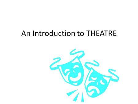 "An Introduction to THEATRE. ""Medicine, law, business, engineering, these are noble pursuits and necessary to sustain life. But the arts, poetry, beauty,"
