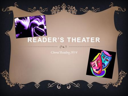 READER'S THEATER Choral Reading 2014. WHAT IS READER'S THEATER?  It is a strategy that combines reading practice and performing.  It a style of theater.