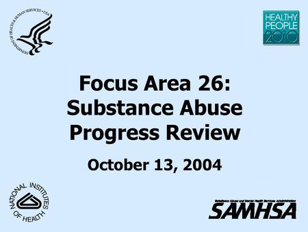 Focus Area 26: Substance Abuse Progress Review October 13, 2004.