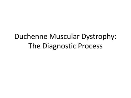 Duchenne Muscular Dystrophy: The Diagnostic Process.