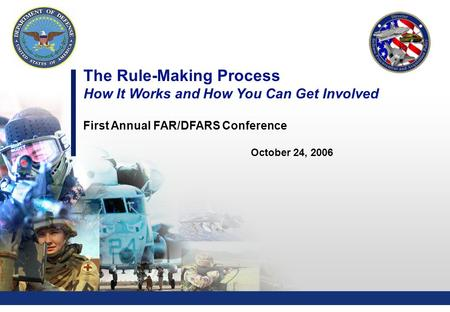 0 The Rule-Making Process How It Works and How You Can Get Involved First Annual FAR/DFARS Conference October 24, 2006.