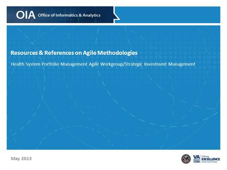 May 2013 Resources & References on Agile Methodologies Health System Portfolio Management Agile Workgroup/Strategic Investment Management.