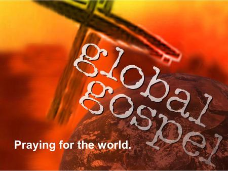 "Praying for the world.. Praying for God's mission and for the world. ""The Book of Acts is filled with prayer meetings; every forward thrust the first."