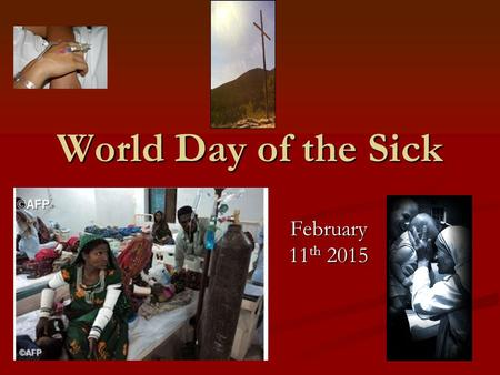 World Day of the Sick February 11 th 2015. World Day of the Sick World Day of the Sick was launched by Pope John Paul II in 1992. He designated February.