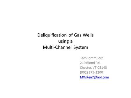 Deliquification of Gas Wells using a Multi-Channel System TechCommCorp 219 Blood Rd. Chester, VT 05143 (802) 875-1200