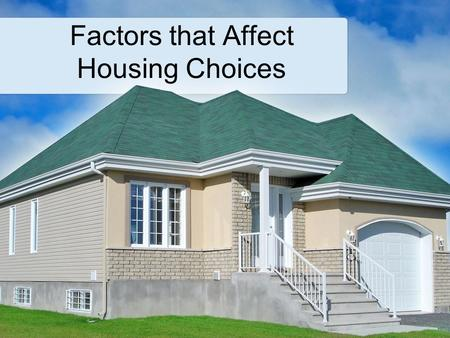Factors that Affect Housing Choices. Copyright and Terms of Service Copyright © Texas Education Agency, 2013. These materials are copyrighted © and trademarked.