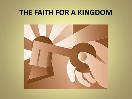THE FAITH FOR A KINGDOM. Luke 7:1-10 1 When Jesus had finished saying all this in the hearing of the people, he entered Capernaum. 2 There a centurion's.