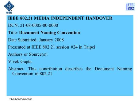 21-08-0005-00-0000 IEEE 802.21 MEDIA INDEPENDENT HANDOVER DCN: 21-08-0005-00-0000 Title: Document Naming Convention Date Submitted: January 2008 Presented.