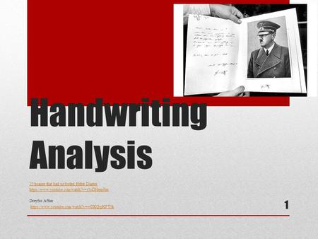 Handwriting Analysis 25 hoaxes that had us fooled Hitler Diaries https://www.youtube.com/watch?v=s3oDHem9lrs Dreyfus Affair https://www.youtube.com/watch?v=wDKQipKFT0k.
