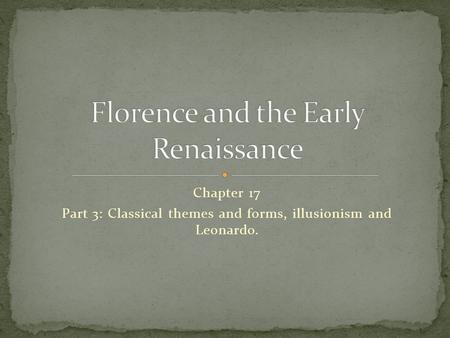 Chapter 17 Part 3: Classical themes and forms, illusionism and Leonardo.