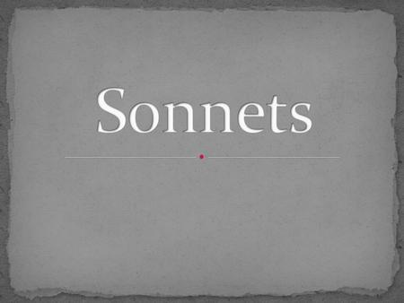 "Sonnets are a form of poetry The word sonnet means ""little song."""