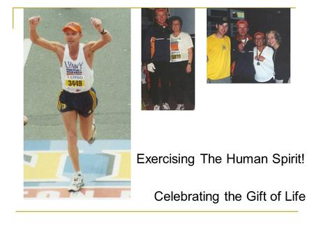 Exercising The Human Spirit! Celebrating the Gift of Life.