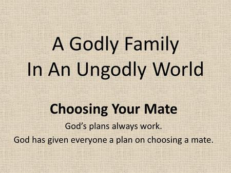 choosing a mate close to your Why is choosing the wrong mate so dangerous is a prime example of why choosing the wrong mate is so in your final thoughts as a mother who has lost her.