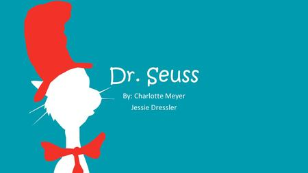 Dr. Seuss By: Charlotte Meyer Jessie Dressler. What we're getting into…