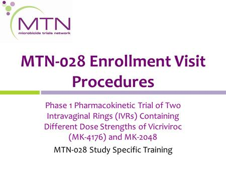MTN-028 Enrollment Visit Procedures Phase 1 Pharmacokinetic Trial of Two Intravaginal Rings (IVRs) Containing Different Dose Strengths of Vicriviroc (MK-4176)