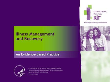 Illness Management and Recovery An Evidence-Based Practice.