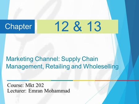 Marketing Channel: Supply Chain Management, Retailing and Wholeselling