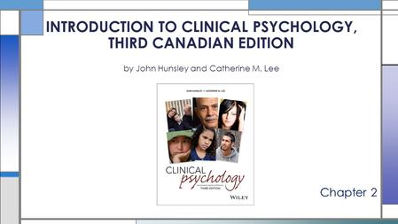 Chapter 2 INTRODUCTION TO CLINICAL PSYCHOLOGY, THIRD CANADIAN EDITION by John Hunsley and Catherine M. Lee.