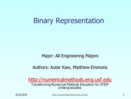8/15/2015  1 Binary Representation Major: All Engineering Majors Authors: Autar Kaw, Matthew Emmons