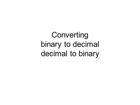 Converting binary to decimal decimal to binary