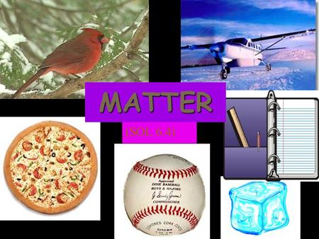 MATTER (SOL 6.4). MATTER ~ Matter is anything that has ______ & _____ __ _____ ~ What is matter? ~ Name & draw 5 things that ARE matter. MASSTAKES UP.