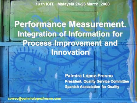 Performance Measurement. Integration of Information for Process Improvement and Innovation Palmira López-Fresno President. Quality Service Committee Spanish.