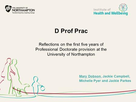 D Prof Prac Reflections on the first five years of Professional Doctorate provision at the University of Northampton Mary Dobson, Jackie Campbell, Michelle.