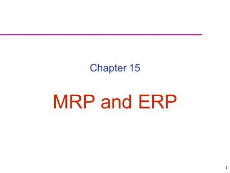 1 Chapter 15 MRP and ERP. 2 Dependent demand: Demand for items that are subassemblies or component parts to be used in production of finished goods. Dependant.