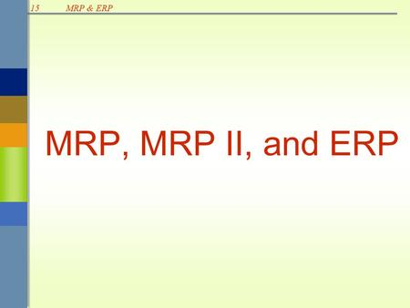 15MRP & ERP MRP, MRP II, and ERP. 15MRP & ERP Overview MRP, Material Requirements Planning –Planning and scheduling technique used for batch production.