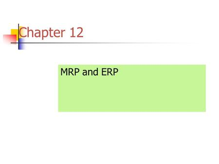 Chapter 12 MRP and ERP. The Objective of MRP ( Material Requirements Planning) To ensure that the Manufacturing department has the correct amount of materials.