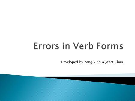 Developed by Yang Ying & Janet Chan.  Seven Common verb form errors  Examples and Practice  E-learning Resources.
