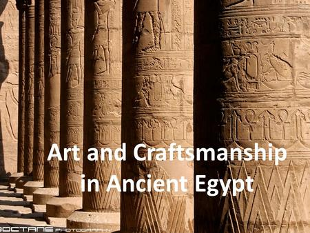 Art and Craftsmanship in Ancient Egypt. Arts and crafts were very important to ancient Egypt.