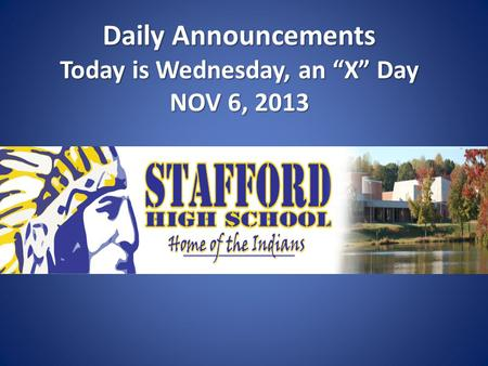 "Daily Announcements Today is Wednesday, an ""X"" Day NOV 6, 2013 Daily Announcements Today is Wednesday, an ""X"" Day NOV 6, 2013."