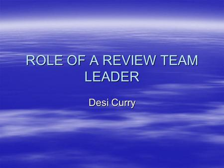 ROLE OF A REVIEW TEAM LEADER Desi Curry. Journey in to Gateway  RTL for 7 years (National and Local)  2001 - First major project in NI to be subject.
