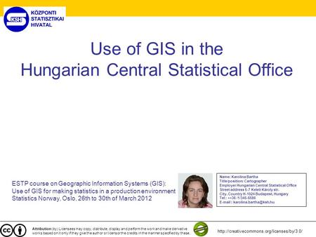 Use of GIS in the Hungarian Central Statistical Office ESTP course on Geographic Information Systems (GIS): Use of GIS for making statistics in a production.