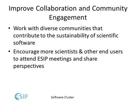 Software Cluster Improve Collaboration and Community Engagement Work with diverse communities that contribute to the sustainability of scientific software.