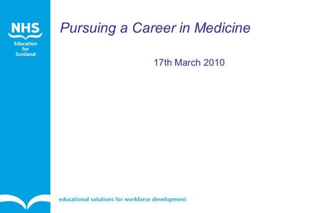 17th March 2010 Pursuing a Career in Medicine. Why medicine?