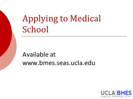 Applying to Medical School Available at www.bmes.seas.ucla.edu.