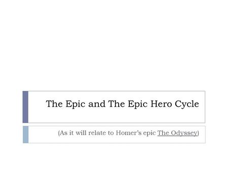 The Epic and The Epic Hero Cycle (As it will relate to Homer's epic The Odyssey)