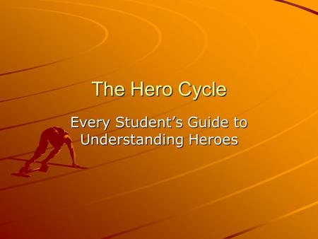 The Hero Cycle Every Student's Guide to Understanding Heroes.