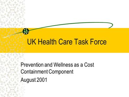 UK Health Care Task Force Prevention and Wellness as a Cost Containment Component August 2001.