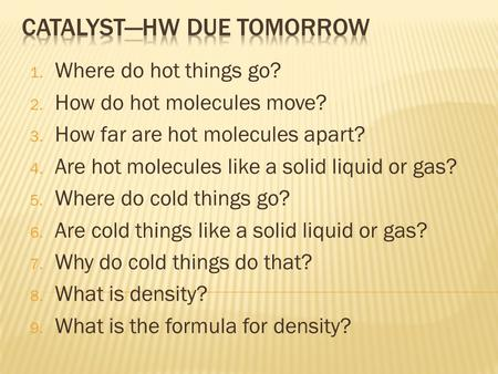 1. Where do hot things go? 2. How do hot molecules move? 3. How far are hot molecules apart? 4. Are hot molecules like a solid liquid or gas? 5. Where.